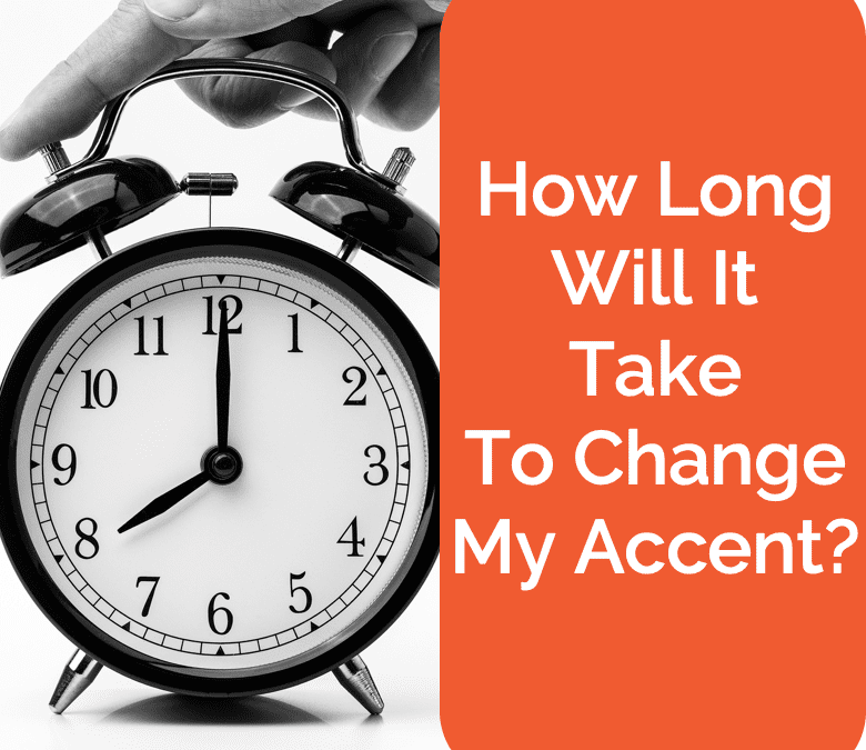 How Long Does It Take To Change An Accent?
